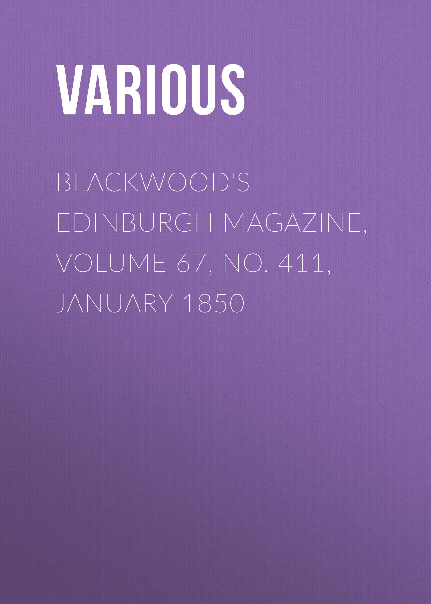 Various Blackwood's Edinburgh Magazine, Volume 67, No. 411, January 1850