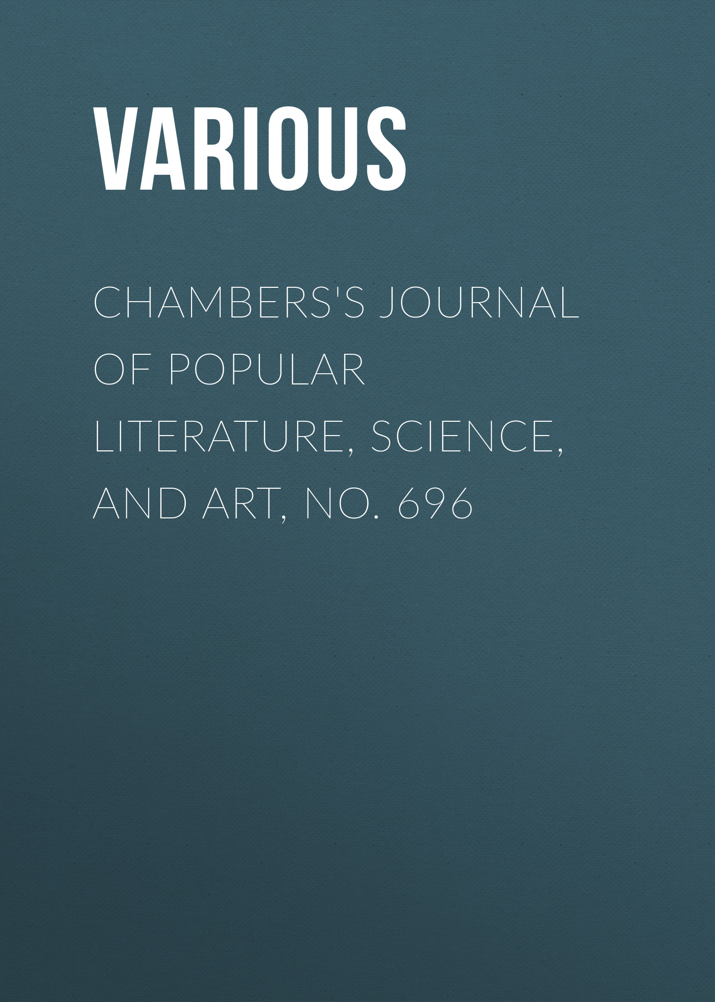Various Chambers's Journal of Popular Literature, Science, and Art, No. 696