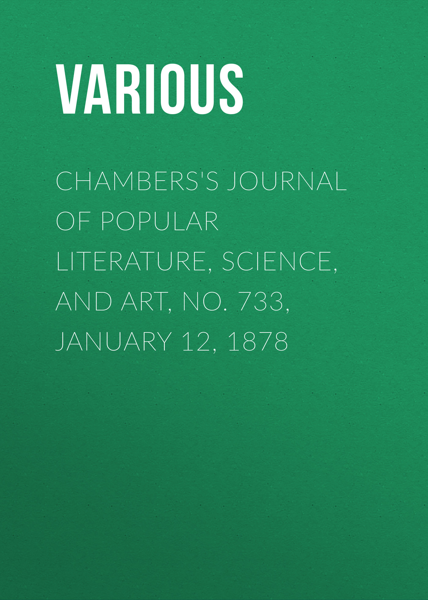 Various Chambers's Journal of Popular Literature, Science, and Art, No. 733, January 12, 1878 various chambers s journal of popular literature science and art no 699