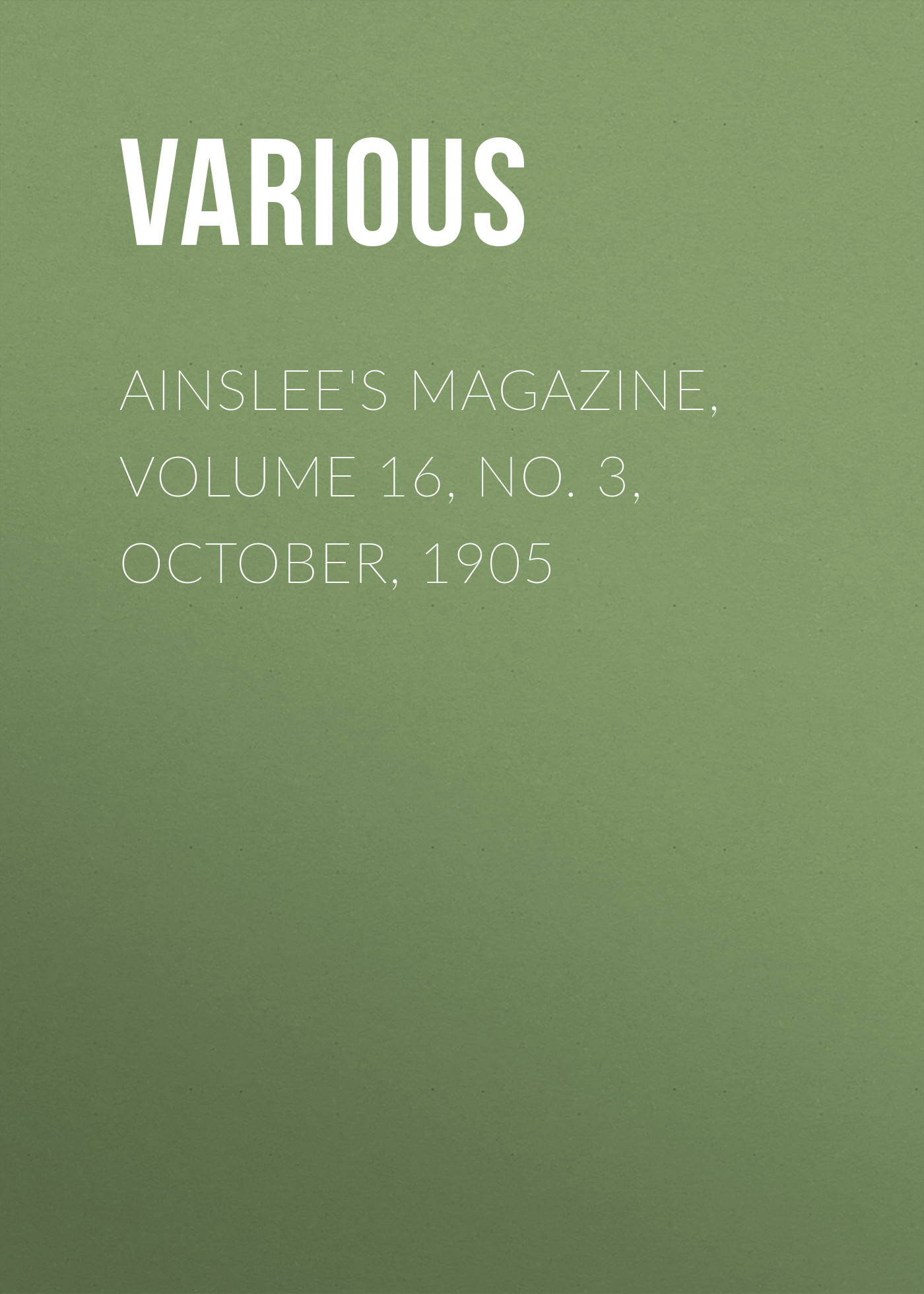 Various Ainslee's magazine, Volume 16, No. 3, October, 1905 various lippincott s magazine october 1885