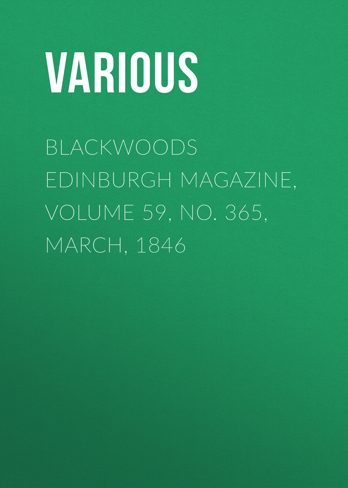 Various Blackwoods Edinburgh Magazine, Volume 59, No. 365, March, 1846 цена