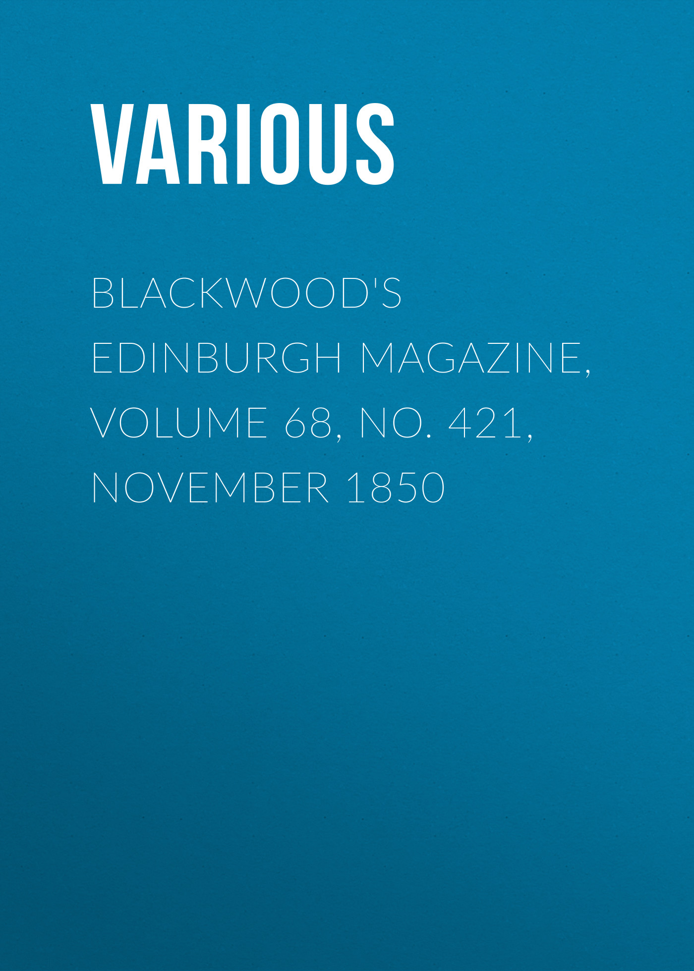 Various Blackwood's Edinburgh Magazine, Volume 68, No. 421, November 1850 цена