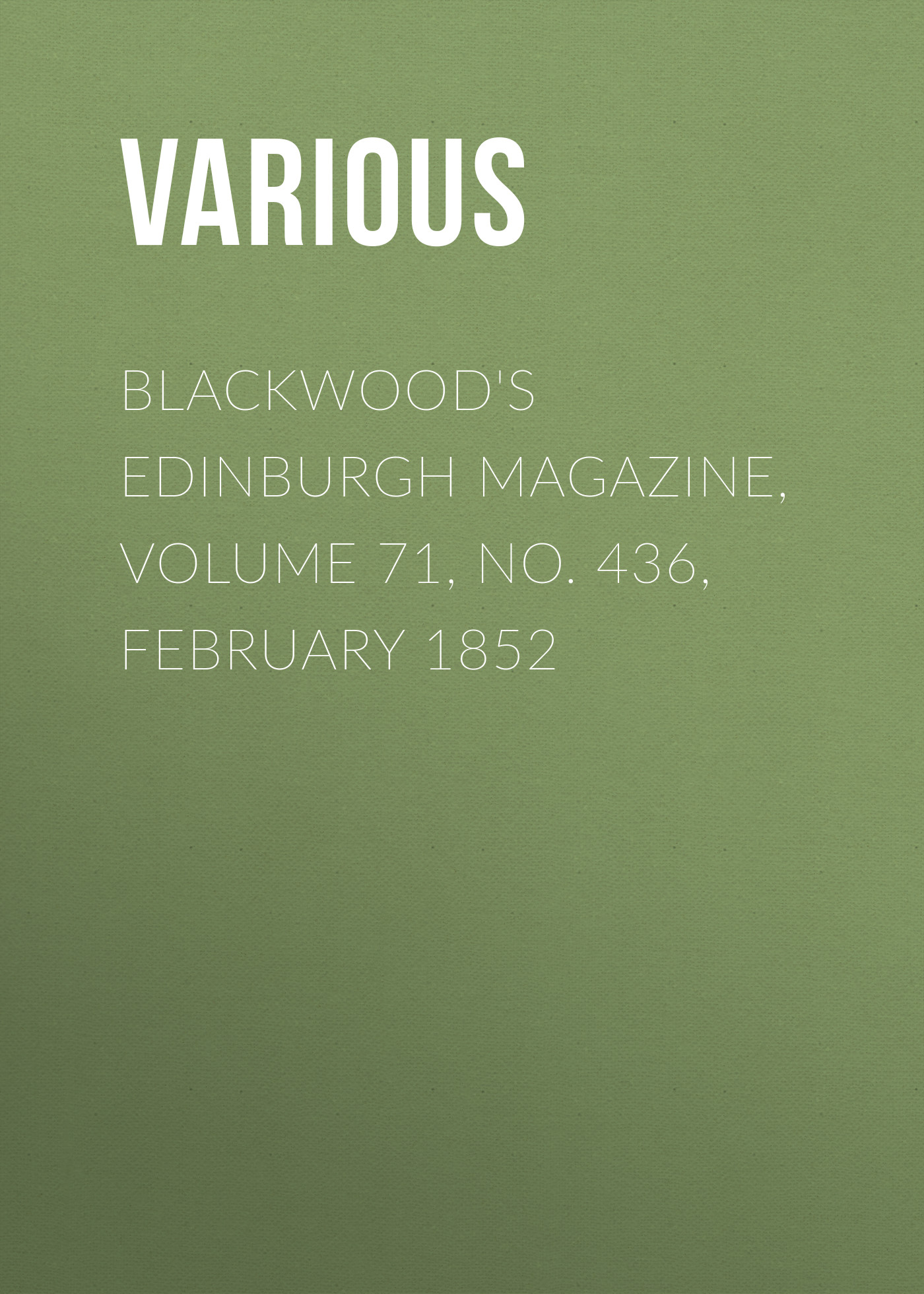 лучшая цена Various Blackwood's Edinburgh Magazine, Volume 71, No. 436, February 1852