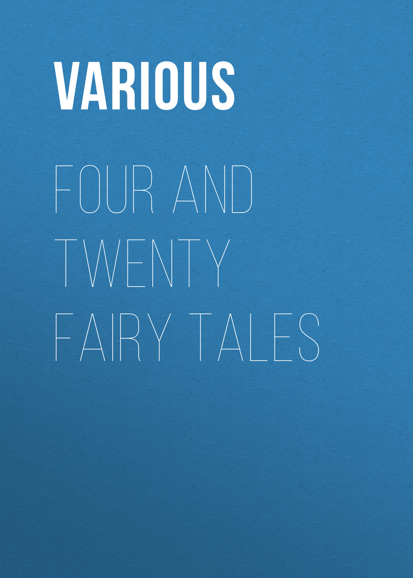 Various Four and Twenty Fairy Tales various grimm s fairy tales