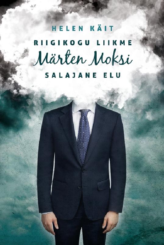 Helen Käit Riigikogu liikme Märten Moksi salajane elu autorid grupi riigikogu toimetised 26