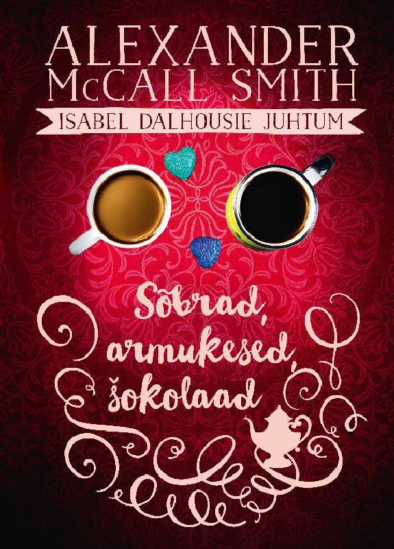 Alexander McCall Smith Sõbrad, armukesed, šokolaad alexander mccall smith sõbrad armukesed šokolaad