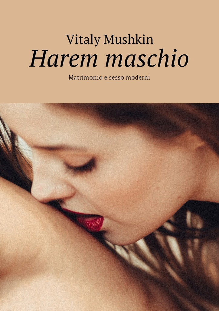 Виталий Мушкин Harem maschio. Matrimonio e sesso moderni piena piena pi017ewhim87