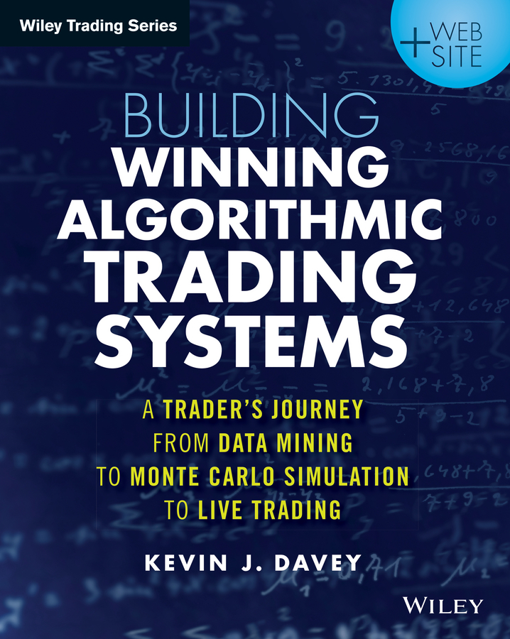 Kevin Davey Building Algorithmic Trading Systems. A Trader's Journey From Data Mining to Monte Carlo Simulation to Live Trading alpesh patel the online trading cookbook