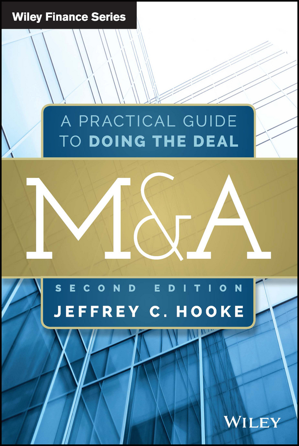 Jeffrey Hooke C. M&A. A Practical Guide to Doing the Deal steven davidoff m gods at war shotgun takeovers government by deal and the private equity implosion