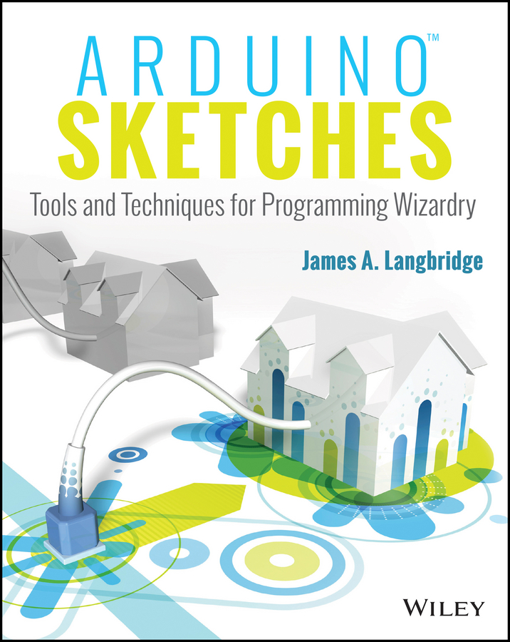 James Langbridge A. Arduino Sketches. Tools and Techniques for Programming Wizardry sketches in lavender blue and green