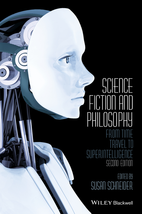 Susan Schneider Science Fiction and Philosophy. From Time Travel to Superintelligence the ec archives incredible science fiction