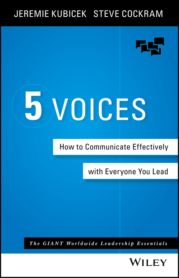 Jeremie Kubicek 5 Voices. How to Communicate Effectively with Everyone You Lead marc woods beyond the call why some of your team go the extra mile and others don t show