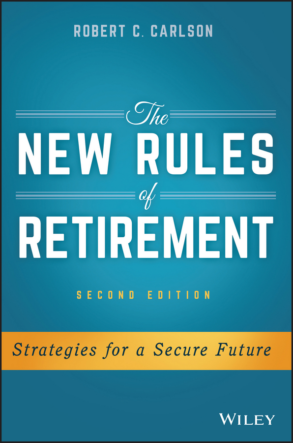 Robert Carlson C. The New Rules of Retirement. Strategies for a Secure Future tina vito di 52 ways to wreck your retirement and how to rescue it