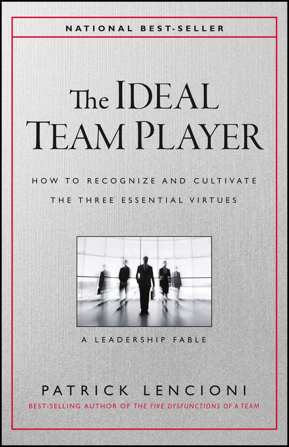 Patrick Lencioni M. The Ideal Team Player. How to Recognize and Cultivate The Three Essential Virtues fiech saint bishop of sletty a hymn on the life virtues and miracles of st patrick