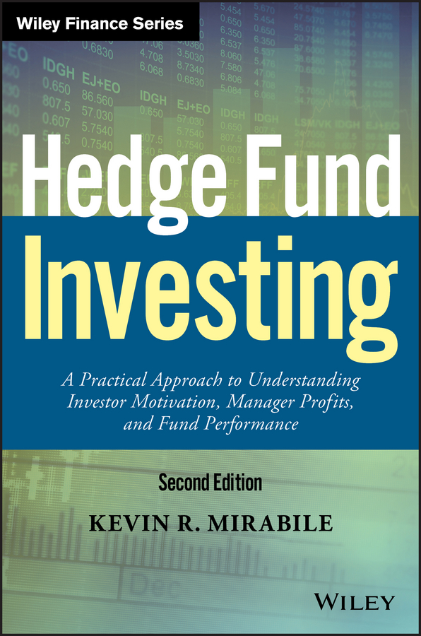 Kevin Mirabile R. Hedge Fund Investing. A Practical Approach to Understanding Investor Motivation, Manager Profits, and Fund Performance finance and investments
