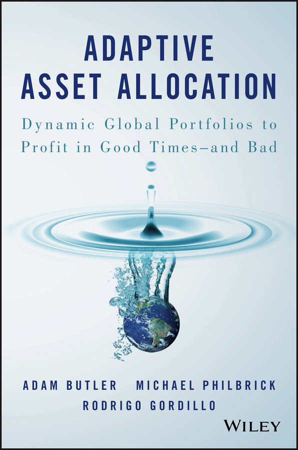 Adam Butler Adaptive Asset Allocation. Dynamic Global Portfolios to Profit in Good Times - and Bad