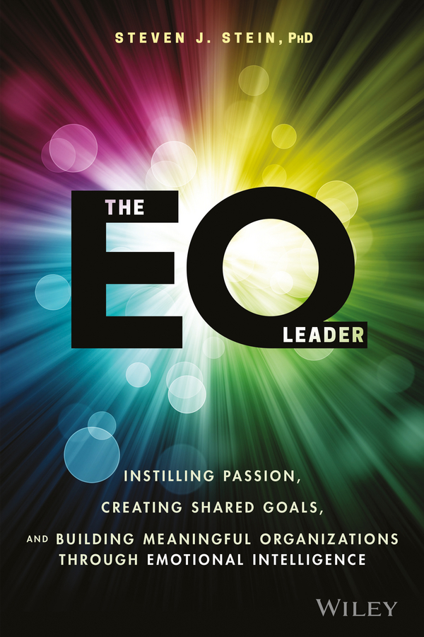 Steven Stein J. The EQ Leader. Instilling Passion, Creating Shared Goals, and Building Meaningful Organizations through Emotional Intelligence steven stowell j the art of strategic leadership how leaders at all levels prepare themselves their teams and organizations for the future