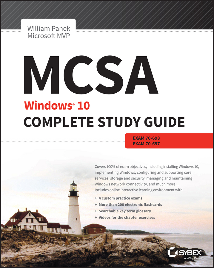 William Panek MCSA: Windows 10 Complete Study Guide. Exam 70-698 and Exam 70-697 william panek mcts windows server 2008 active directory configuration study guide exam 70 640