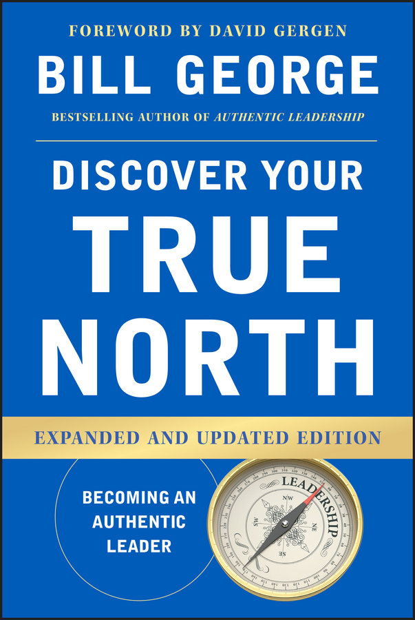 Фото - Bill George Discover Your True North karissa thacker the art of authenticity tools to become an authentic leader and your best self