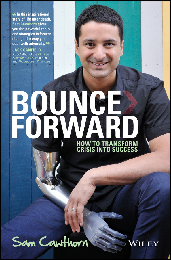Sam Cawthorn Bounce Forward. How to Transform Crisis into Success sam glenn a kick in the attitude an energizing approach to recharge your team work and life