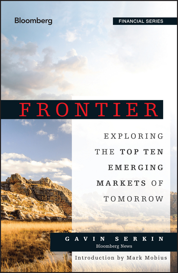 Gavin Serkin Frontier. Exploring the Top Ten Emerging Markets of Tomorrow ronald orol d extreme value hedging how activist hedge fund managers are taking on the world