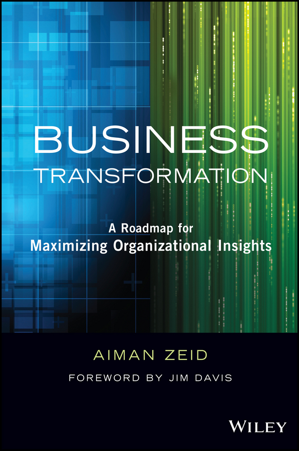 Jim Davis Business Transformation. A Roadmap for Maximizing Organizational Insights jean paul isson win with advanced business analytics creating business value from your data