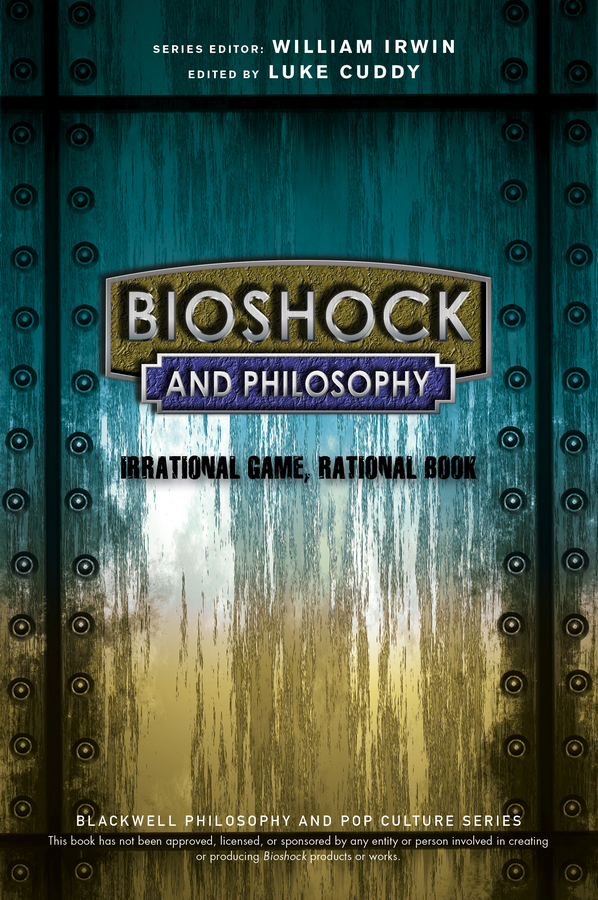William Irwin BioShock and Philosophy. Irrational Game, Rational Book william irwin green lantern and philosophy no evil shall escape this book