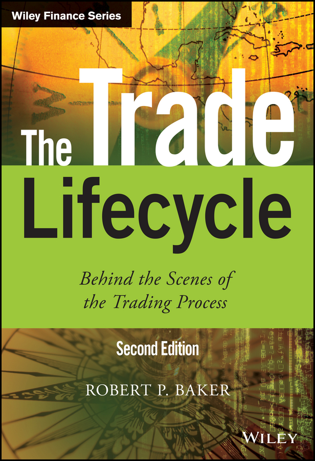 цены Robert P. Baker The Trade Lifecycle. Behind the Scenes of the Trading Process