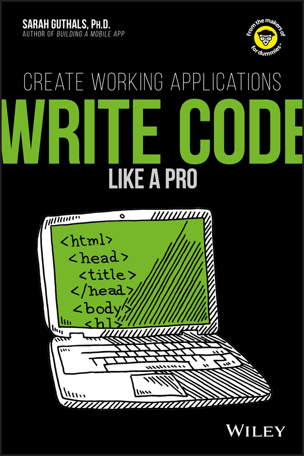 Guthals Write Code Like a Pro. Create Working Applications camille mccue getting started with coding get creative with code