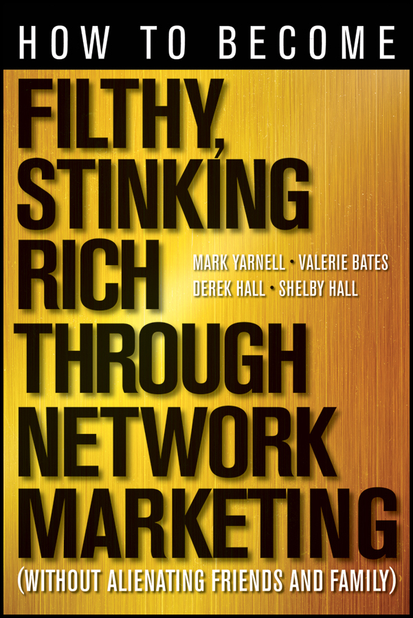Derek Hall How to Become Filthy, Stinking Rich Through Network Marketing. Without Alienating Friends and Family the essential network success through personal connections