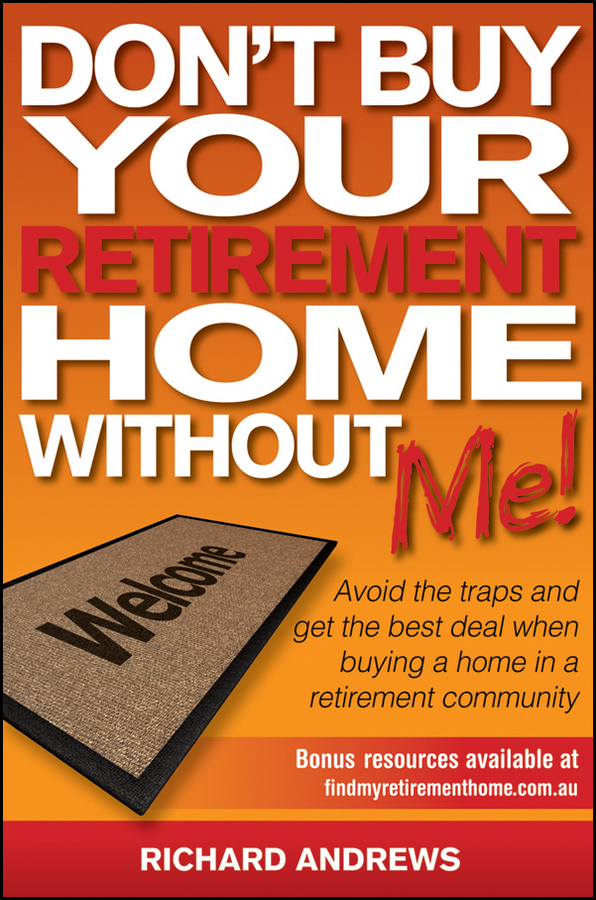 Richard Andrews Don't Buy Your Retirement Home Without Me!. Avoid the Traps and Get the Best Deal When Buying a Home in a Retirement Community richard andrews don t buy your retirement home without me avoid the traps and get the best deal when buying a home in a retirement community isbn 9780730377719