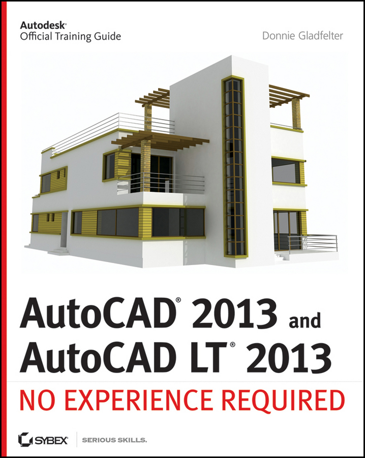 Donnie Gladfelter AutoCAD 2013 and AutoCAD LT 2013. No Experience Required michael burchell no excuses how you can turn any workplace into a great one