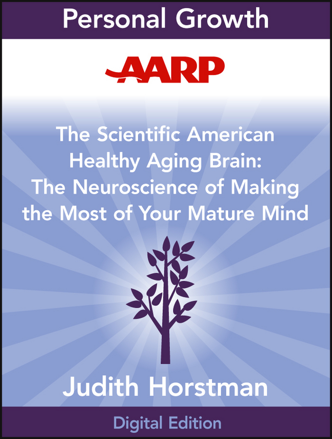 Judith Horstman AARP The Scientific American Healthy Aging Brain. The Neuroscience of Making the Most of Your Mature Mind what the brain sees