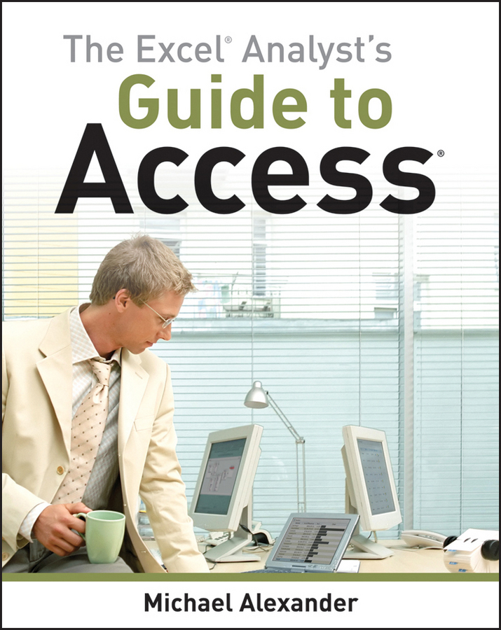 Michael Alexander The Excel Analyst's Guide to Access michael alexander microsoft business intelligence tools for excel analysts