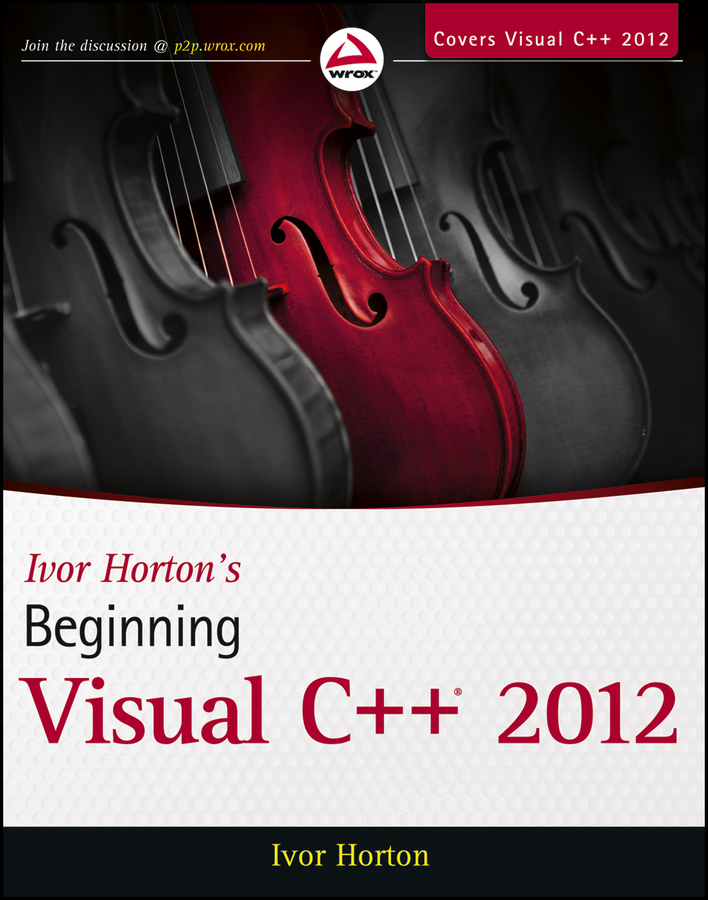 Ivor Horton Ivor Horton's Beginning Visual C++ 2012 bruce johnson professional visual studio 2012