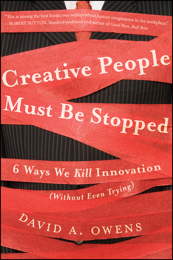 David Owens A Creative People Must Be Stopped. 6 Ways We Kill Innovation (Without Even Trying) larry keeley ten types of innovation the discipline of building breakthroughs
