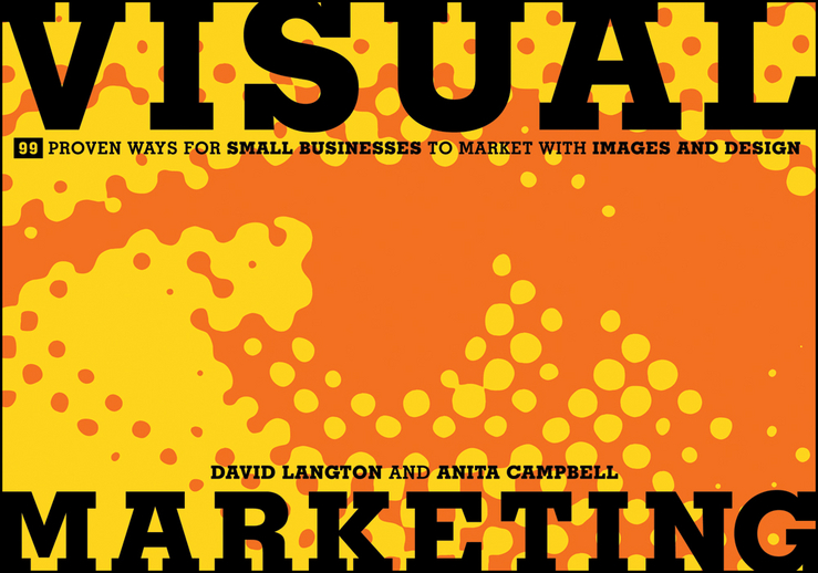 David Langton Visual Marketing. 99 Proven Ways for Small Businesses to Market with Images and Design