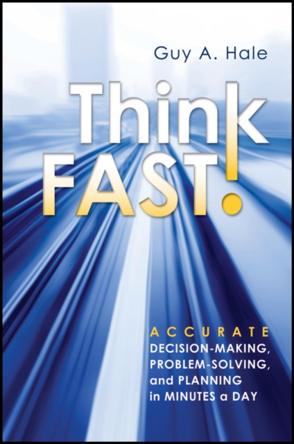 Фото - Guy Hale A. Think Fast! Accurate Decision-Making, Problem-Solving, and Planning in Minutes a Day neuroeconomics decision making and the brain