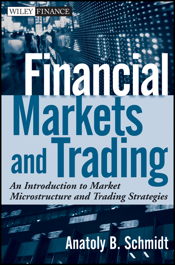 Anatoly Schmidt B. Financial Markets and Trading. An Introduction to Market Microstructure and Trading Strategies alpesh patel the online trading cookbook