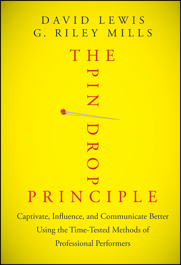 David Lewis The Pin Drop Principle. Captivate, Influence, and Communicate Better Using the Time-Tested Methods of Professional Performers