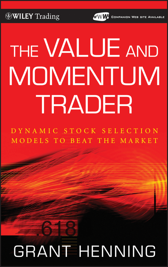 Grant Henning The Value and Momentum Trader. Dynamic Stock Selection Models to Beat the Market wesley r gray quantitative momentum a practitioner s guide to building a momentum based stock selection system isbn 9781119237266