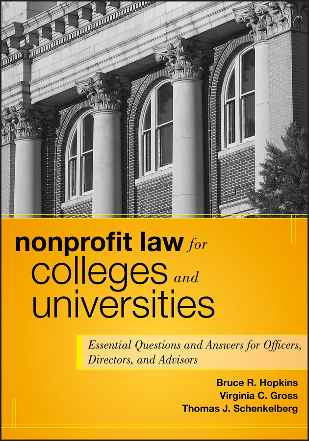 Bruce Hopkins R. Nonprofit Law for Colleges and Universities. Essential Questions and Answers for Officers, Directors, and Advisors