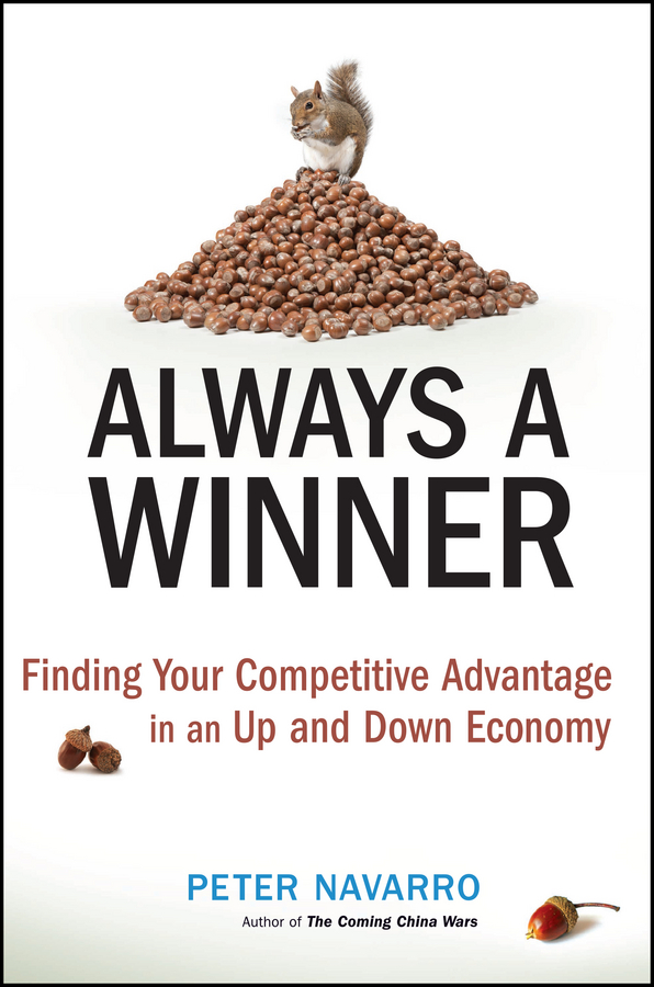 Peter Navarro Always a Winner. Finding Your Competitive Advantage in an Up and Down Economy forrester the life cycle of economic developmen t