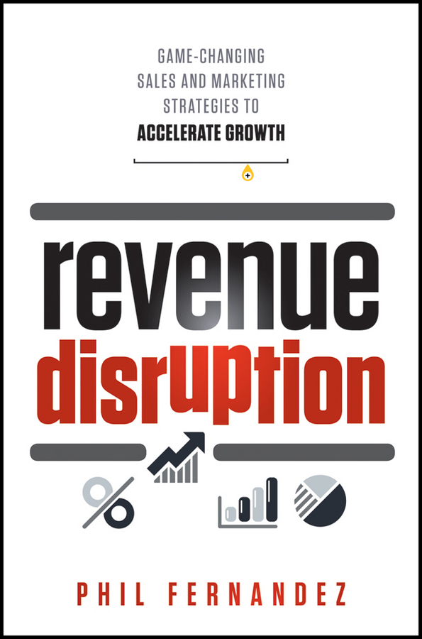 Phil Fernandez Revenue Disruption. Game-Changing Sales and Marketing Strategies to Accelerate Growth revenue law