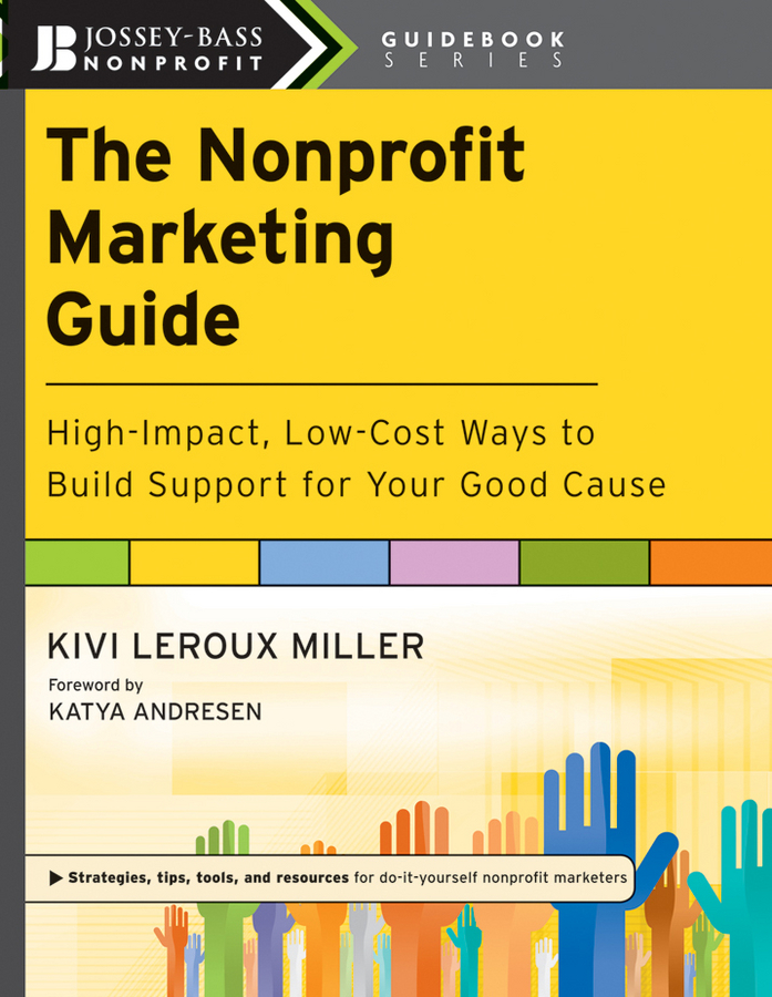 Katya Andresen The Nonprofit Marketing Guide. High-Impact, Low-Cost Ways to Build Support for Your Good Cause hollis thomases twitter marketing an hour a day