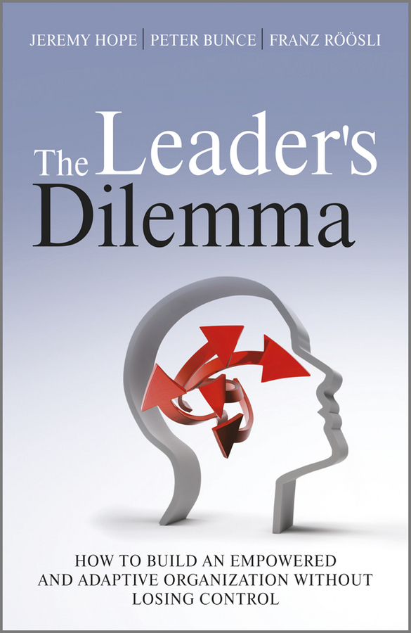 Фото - Jeremy Hope The Leader's Dilemma. How to Build an Empowered and Adaptive Organization Without Losing Control hugo diemer industrial organization and management