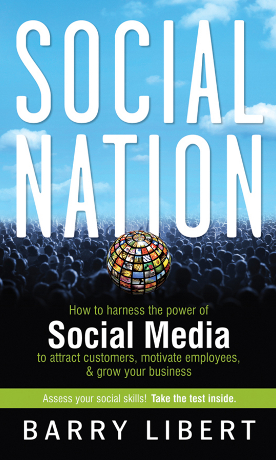 Barry Libert Social Nation. How to Harness the Power of Social Media to Attract Customers, Motivate Employees, and Grow Your Business business and ethics in a country with political socio economic crisis