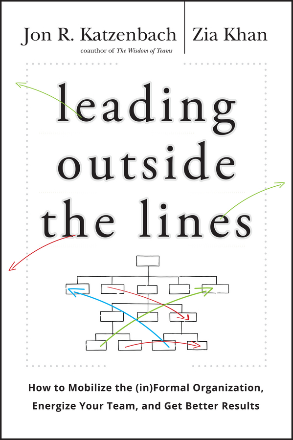 Zia Khan Leading Outside the Lines. How to Mobilize the Informal Organization, Energize Your Team, and Get Better Results suzanne morse w smart communities how citizens and local leaders can use strategic thinking to build a brighter future
