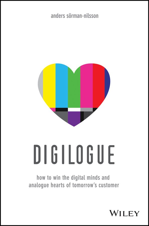Anders Sorman-Nilsson Digilogue. How to Win the Digital Minds and Analogue Hearts of Tomorrow's Customer sommer matriangello time analogue and digital
