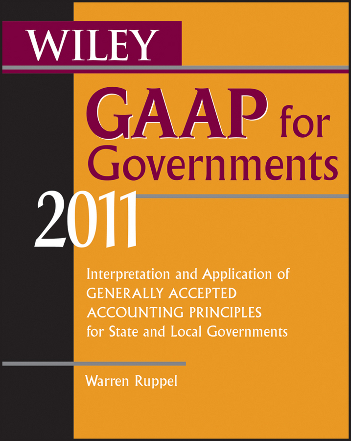 Warren Ruppel Wiley GAAP for Governments 2011. Interpretation and Application of Generally Accepted Accounting Principles for State and Local Governments accounting standards and earnings management